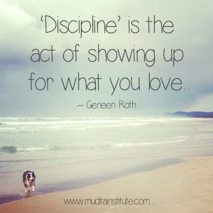 Discipline is the act of showing up for what you love.