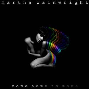 Martha Wainwright's Come Home to Mama.